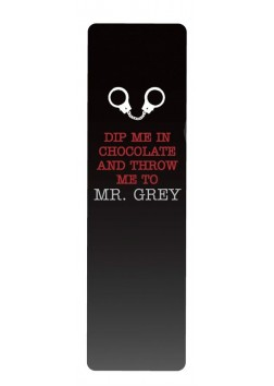 Dip me in chocolate and throw me to Mr. Grey Bookmark